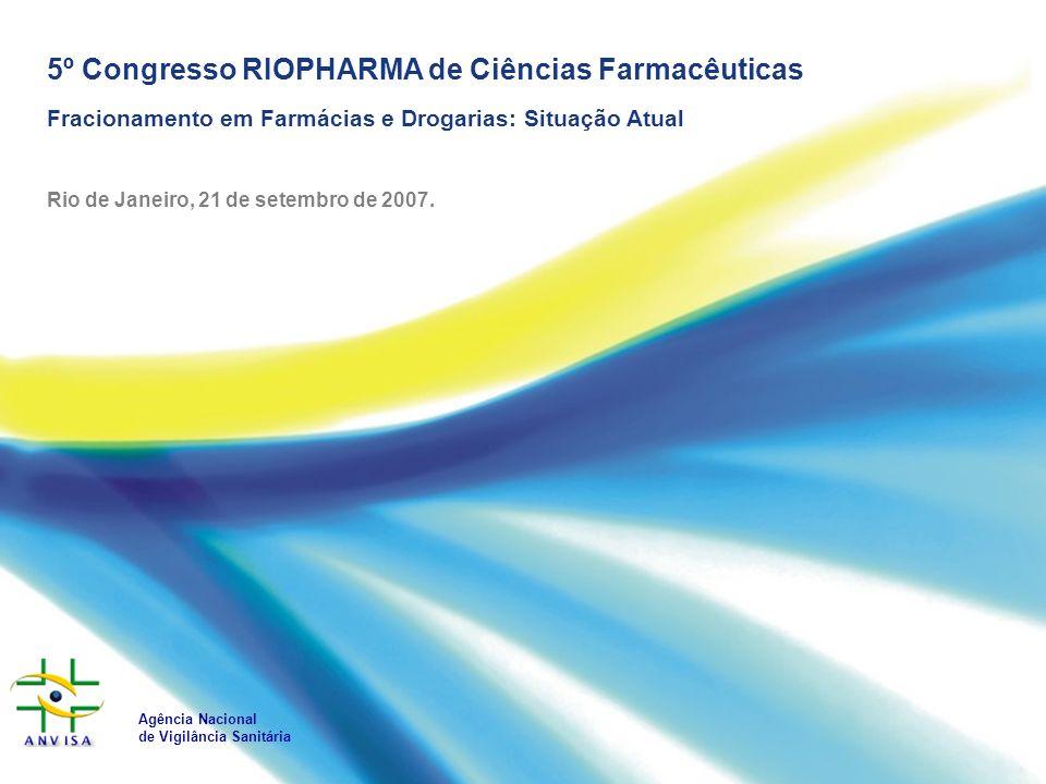 5º Congresso RIOPHARMA de Ciências Farmacêuticas Fracionamento em Farmácias e Drogarias: Situação Atual Rio de Janeiro, 21 de setembro de 2007. Agênci