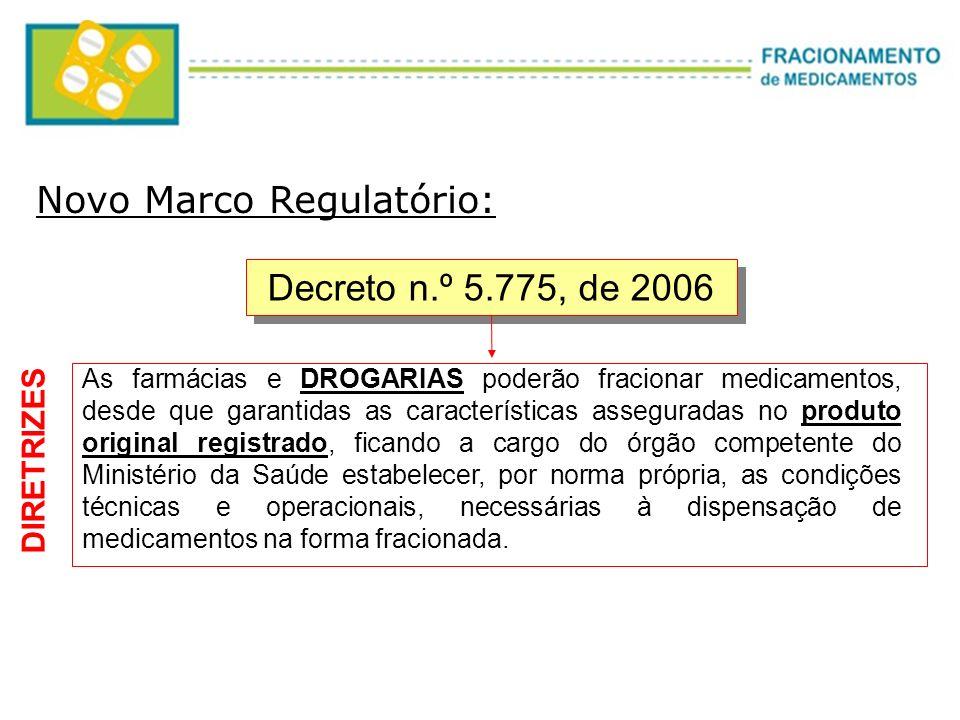 Decreto n.º 5.775, de 2006 As farmácias e DROGARIAS poderão fracionar medicamentos, desde que garantidas as características asseguradas no produto ori