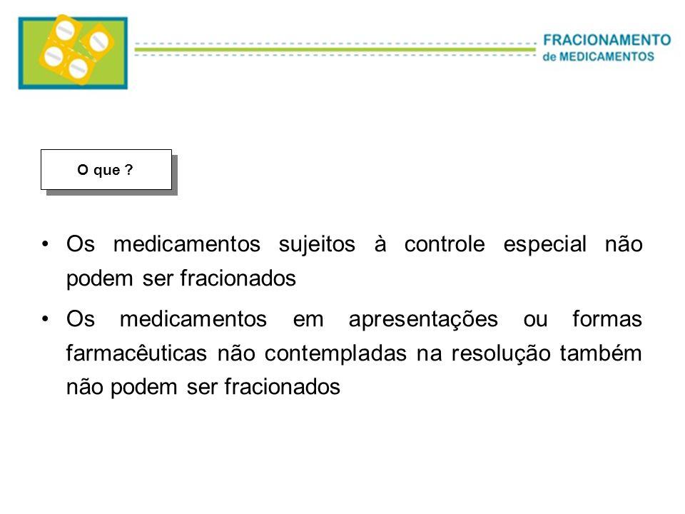 Os medicamentos sujeitos à controle especial não podem ser fracionados Os medicamentos em apresentações ou formas farmacêuticas não contempladas na re