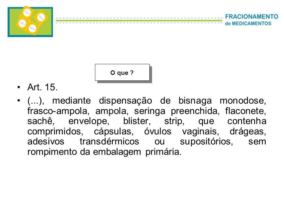 Art. 15. (...), mediante dispensação de bisnaga monodose, frasco-ampola, ampola, seringa preenchida, flaconete, sachê, envelope, blister, strip, que c