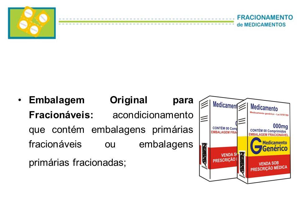Embalagem Original para Fracionáveis: acondicionamento que contém embalagens primárias fracionáveis ou embalagens primárias fracionadas;