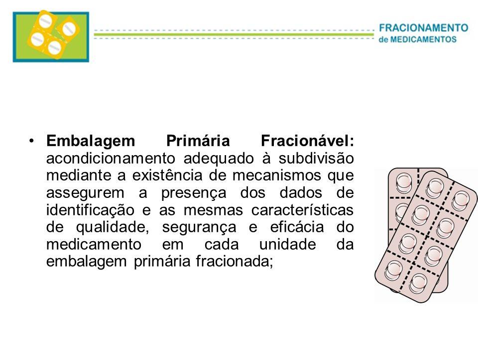 Embalagem Primária Fracionável: acondicionamento adequado à subdivisão mediante a existência de mecanismos que assegurem a presença dos dados de ident