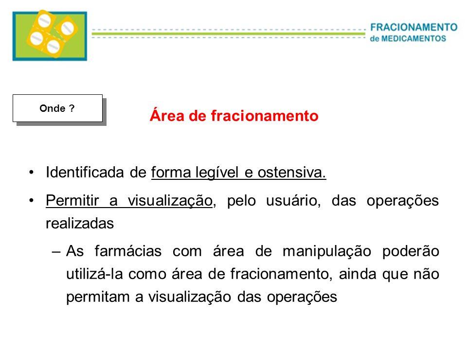 Área de fracionamento Identificada de forma legível e ostensiva. Permitir a visualização, pelo usuário, das operações realizadas –As farmácias com áre