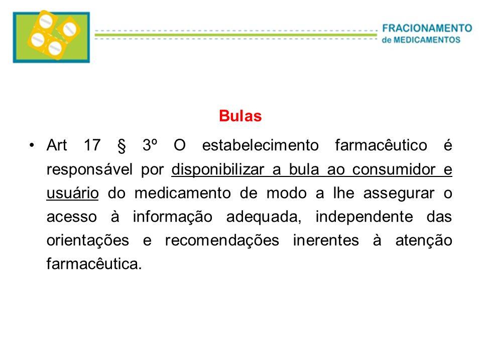Bulas Art 17 § 3º O estabelecimento farmacêutico é responsável por disponibilizar a bula ao consumidor e usuário do medicamento de modo a lhe assegura