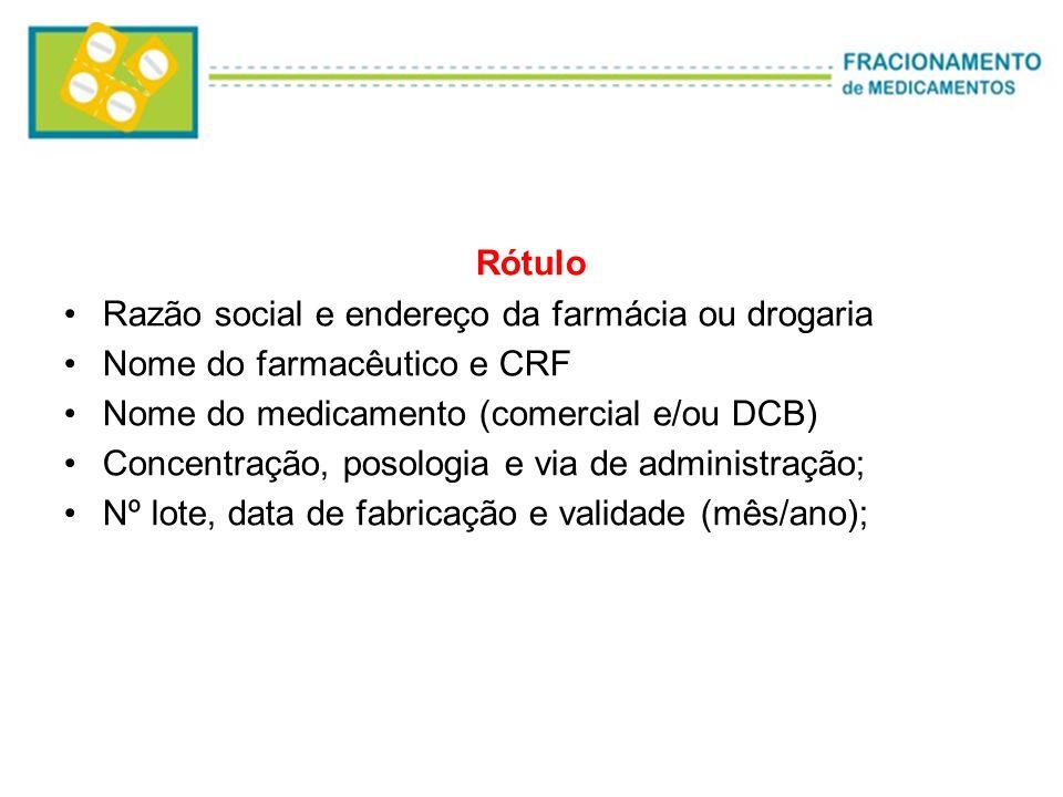 Rótulo Razão social e endereço da farmácia ou drogaria Nome do farmacêutico e CRF Nome do medicamento (comercial e/ou DCB) Concentração, posologia e v
