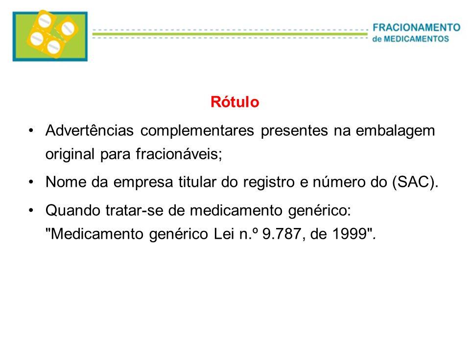 Rótulo Advertências complementares presentes na embalagem original para fracionáveis; Nome da empresa titular do registro e número do (SAC). Quando tr