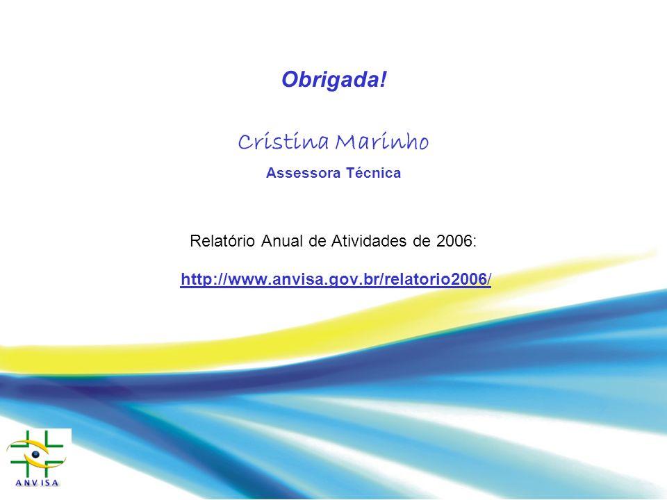 Obrigada! Cristina Marinho Assessora Técnica Relatório Anual de Atividades de 2006: http://www.anvisa.gov.br/relatorio2006/