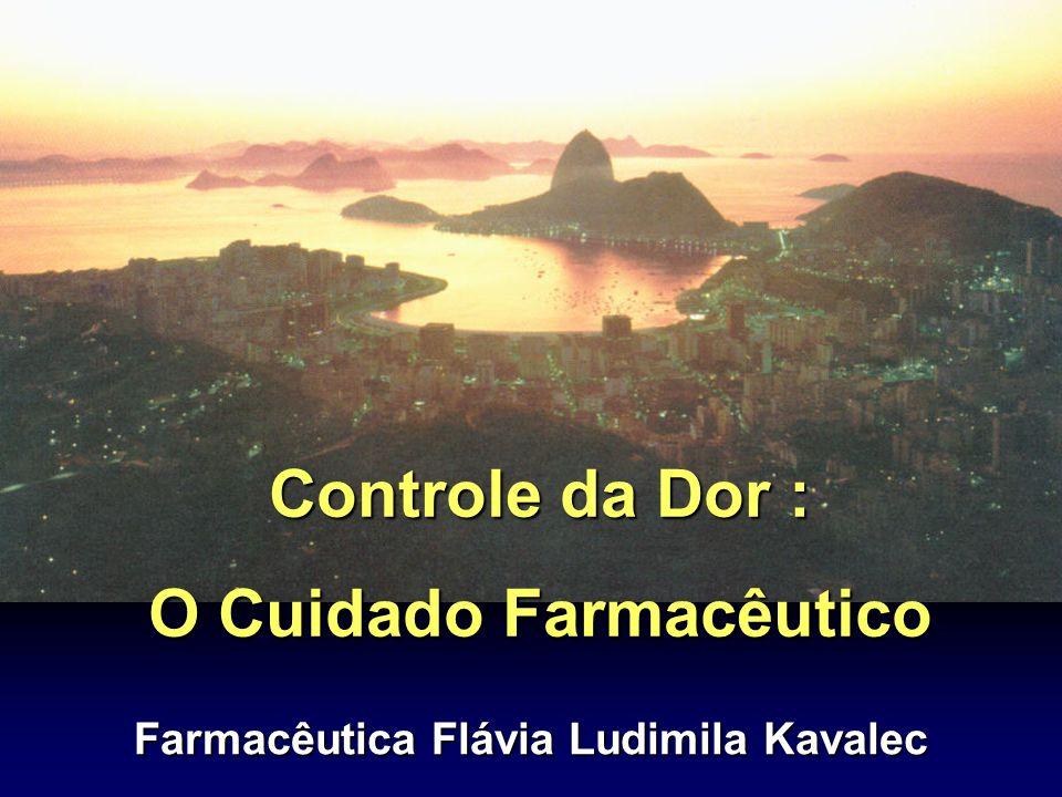 Controle da Dor : O Cuidado Farmacêutico Farmacêutica Flávia Ludimila Kavalec