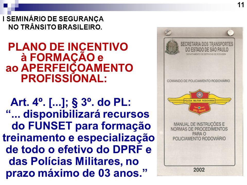 11 I SEMINÁRIO DE SEGURANÇA NO TRÂNSITO BRASILEIRO. PLANO DE INCENTIVO à FORMAÇÃO e ao APERFEIÇOAMENTO PROFISSIONAL: Art. 4º. [...]; § 3º. do PL:... d