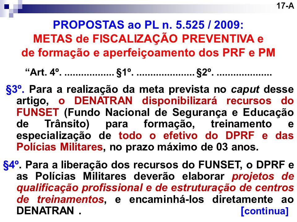 17-A PROPOSTAS ao PL n. 5.525 / 2009: METAS de FISCALIZAÇÃO PREVENTIVA e de formação e aperfeiçoamento dos PRF e PM Art. 4º................... §1º....
