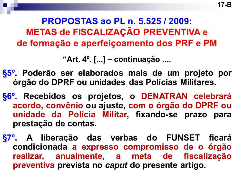 17-B PROPOSTAS ao PL n. 5.525 / 2009: METAS de FISCALIZAÇÃO PREVENTIVA e de formação e aperfeiçoamento dos PRF e PM Art. 4º. [...] – continuação.... §