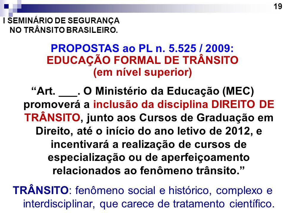 19 I SEMINÁRIO DE SEGURANÇA NO TRÂNSITO BRASILEIRO. PROPOSTAS ao PL n. 5.525 / 2009: EDUCAÇÃO FORMAL DE TRÂNSITO (em nível superior) Art. ___. O Minis