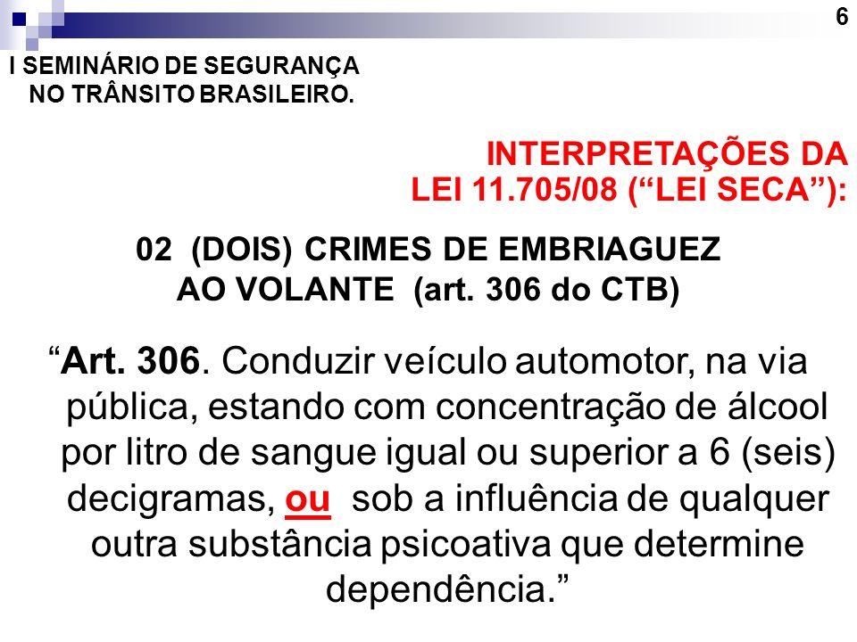 6 I SEMINÁRIO DE SEGURANÇA NO TRÂNSITO BRASILEIRO. INTERPRETAÇÕES DA LEI 11.705/08 (LEI SECA): 02 (DOIS) CRIMES DE EMBRIAGUEZ AO VOLANTE (art. 306 do