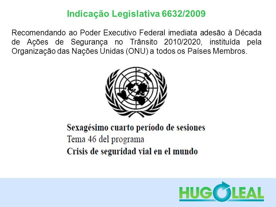 Indicação Legislativa 6632/2009 Recomendando ao Poder Executivo Federal imediata adesão à Década de Ações de Segurança no Trânsito 2010/2020, instituí