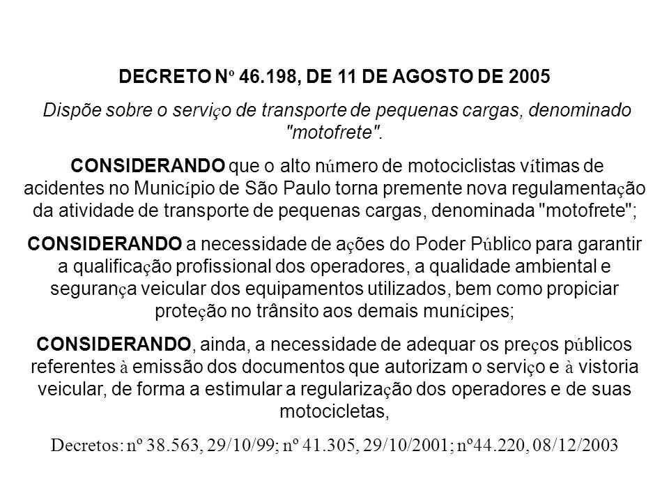 DECRETO N º 46.198, DE 11 DE AGOSTO DE 2005 Dispõe sobre o servi ç o de transporte de pequenas cargas, denominado