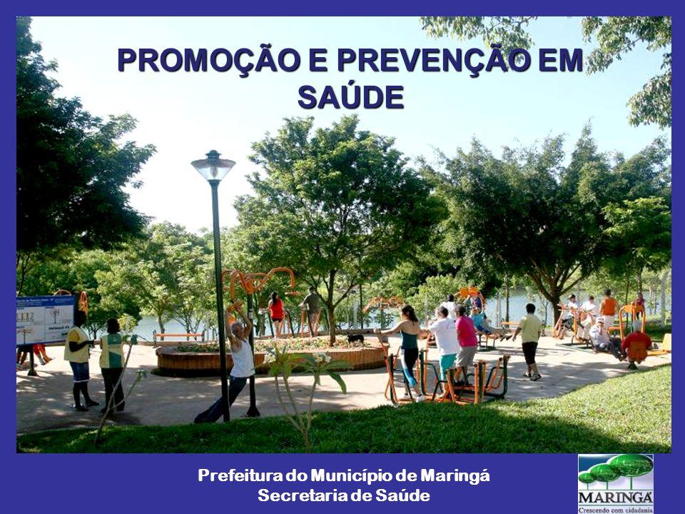 PROMOÇÃO E PREVENÇÃO EM SAÚDE Prefeitura do Município de Maringá Secretaria de Saúde