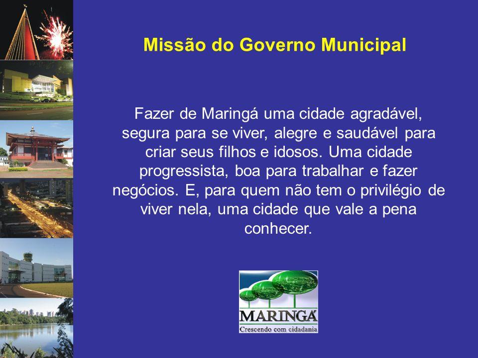 Missão do Governo Municipal Fazer de Maringá uma cidade agradável, segura para se viver, alegre e saudável para criar seus filhos e idosos. Uma cidade