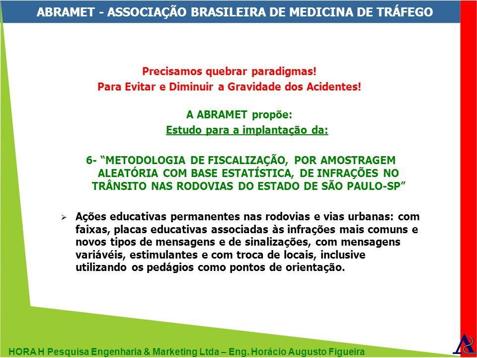 HORA H Pesquisa Engenharia & Marketing Ltda – Eng. Horácio Augusto Figueira ABRAMET - ASSOCIAÇÃO BRASILEIRA DE MEDICINA DE TRÁFEGO Precisamos quebrar