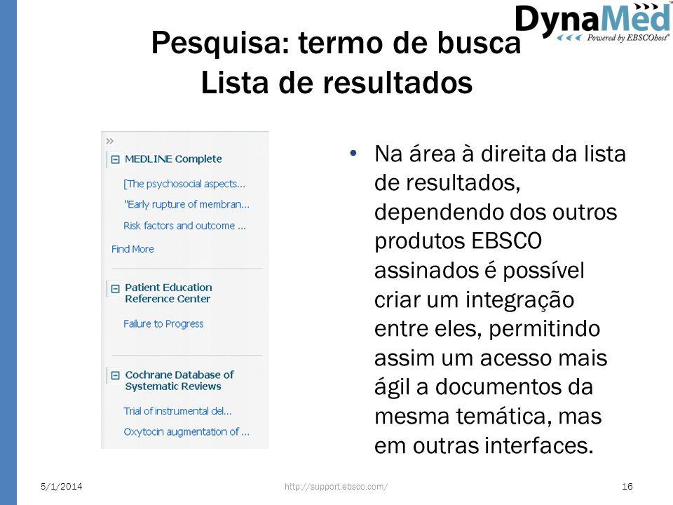 Pesquisa: termo de busca Lista de resultados Na área à direita da lista de resultados, dependendo dos outros produtos EBSCO assinados é possível criar