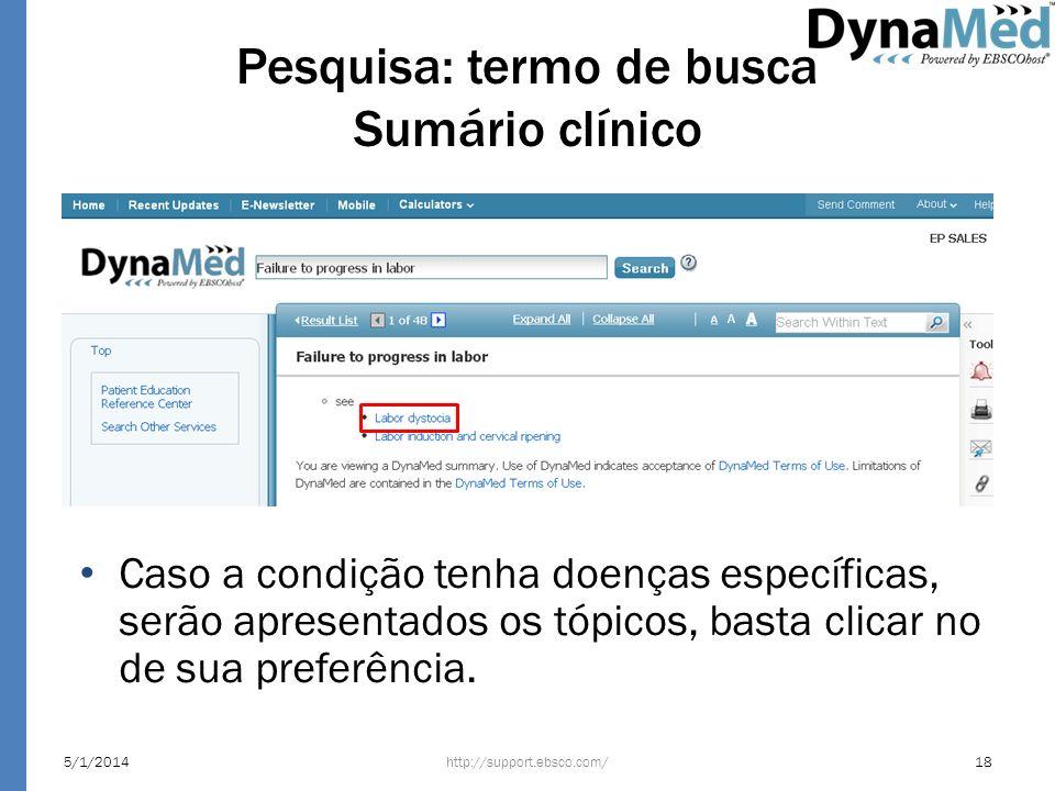 Pesquisa: termo de busca Sumário clínico http://support.ebsco.com/5/1/201418 Caso a condição tenha doenças específicas, serão apresentados os tópicos,