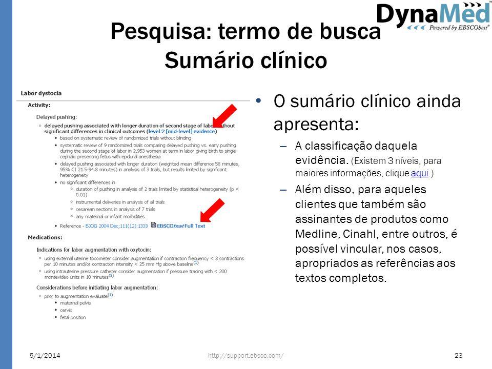 Pesquisa: termo de busca Sumário clínico O sumário clínico ainda apresenta: – A classificação daquela evidência. (Existem 3 níveis, para maiores infor