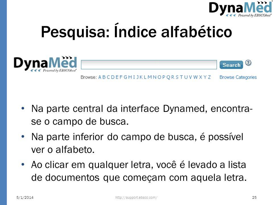 Pesquisa: Índice alfabético http://support.ebsco.com/5/1/201425 Na parte central da interface Dynamed, encontra- se o campo de busca. Na parte inferio