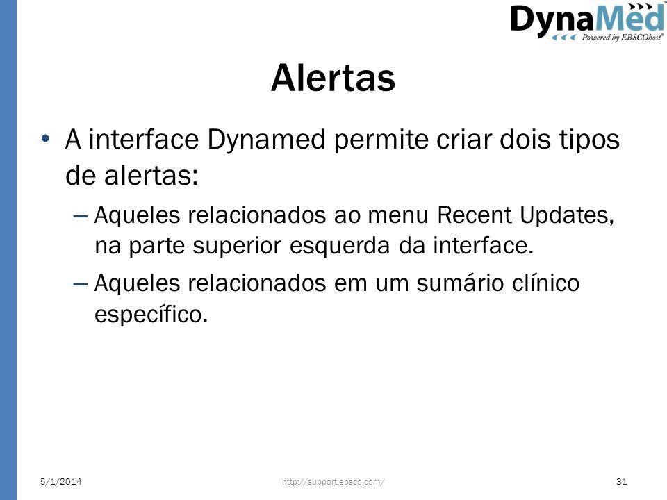 Alertas A interface Dynamed permite criar dois tipos de alertas: – Aqueles relacionados ao menu Recent Updates, na parte superior esquerda da interfac