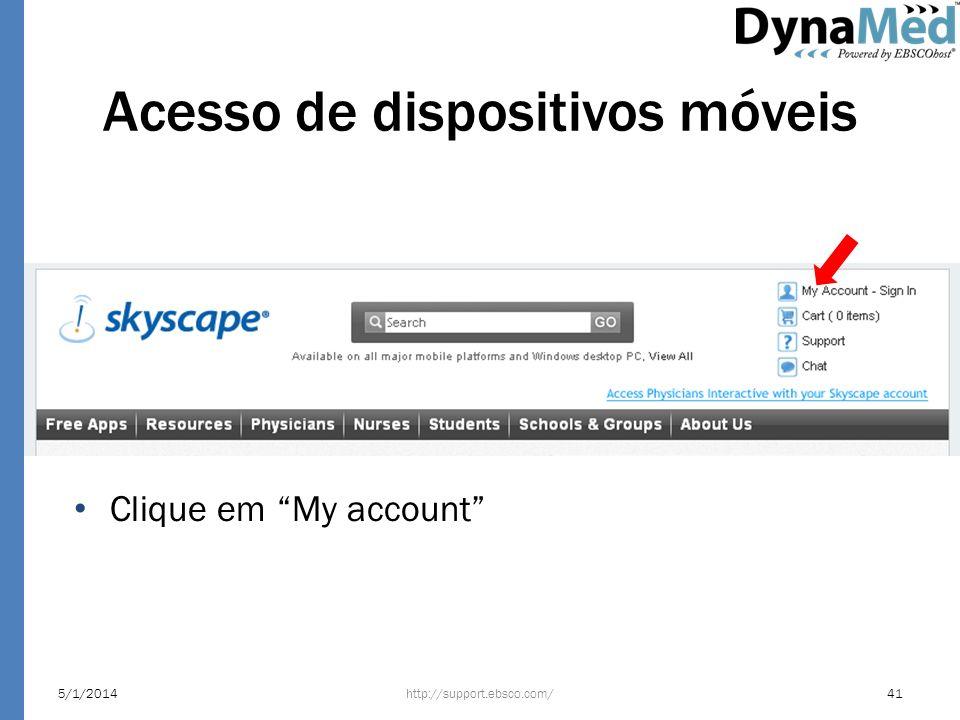 Acesso de dispositivos móveis http://support.ebsco.com/5/1/201441 Clique em My account