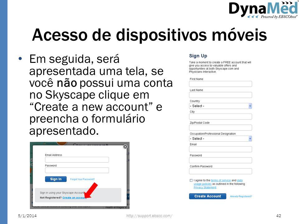 Acesso de dispositivos móveis Em seguida, será apresentada uma tela, se você não possui uma conta no Skyscape clique em Create a new account e preench