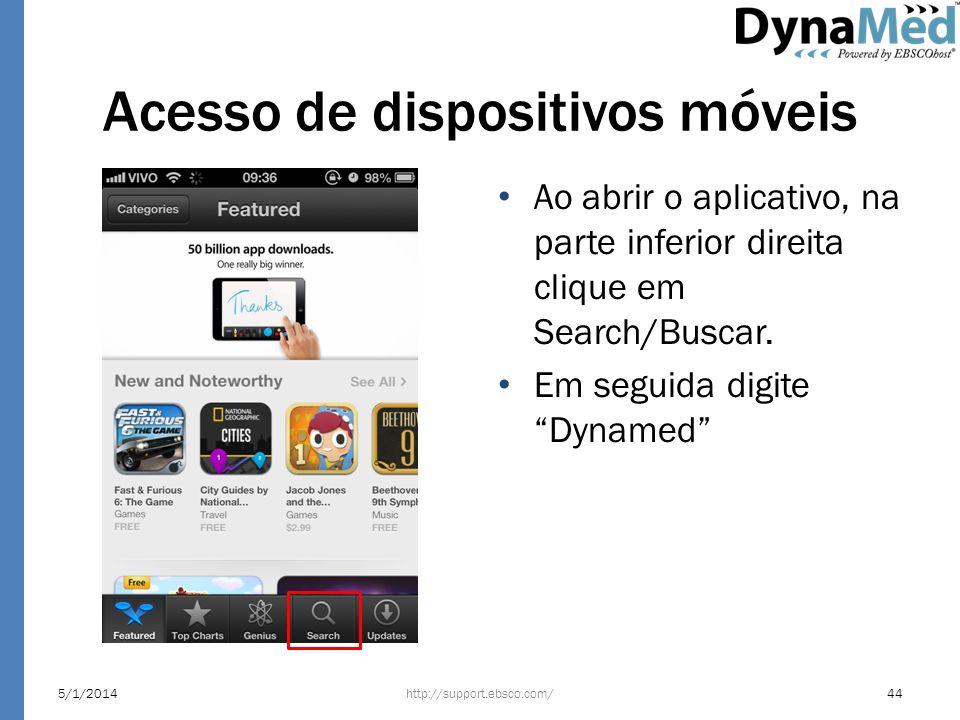 Acesso de dispositivos móveis Ao abrir o aplicativo, na parte inferior direita clique em Search/Buscar. Em seguida digite Dynamed http://support.ebsco