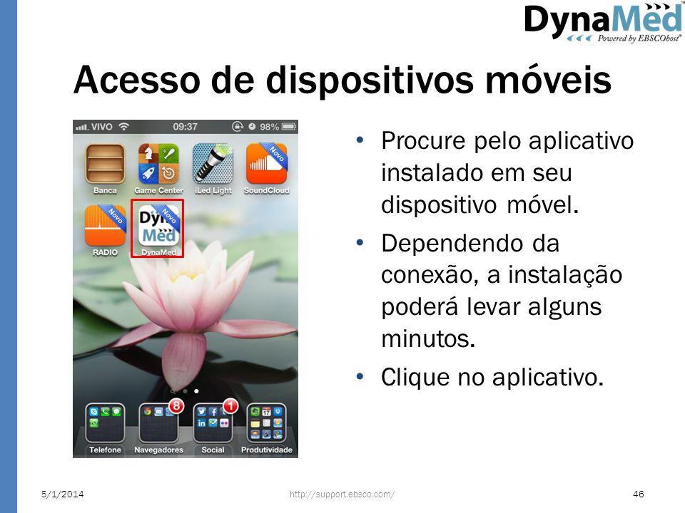 Acesso de dispositivos móveis Procure pelo aplicativo instalado em seu dispositivo móvel. Dependendo da conexão, a instalação poderá levar alguns minu