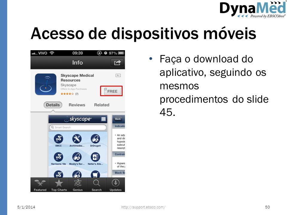 Acesso de dispositivos móveis Faça o download do aplicativo, seguindo os mesmos procedimentos do slide 45. http://support.ebsco.com/5/1/201450