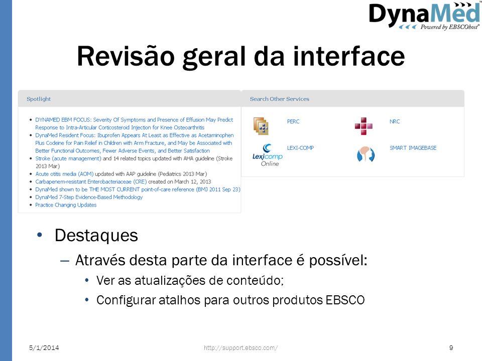 Revisão geral da interface Destaques – Através desta parte da interface é possível: Ver as atualizações de conteúdo; Configurar atalhos para outros pr