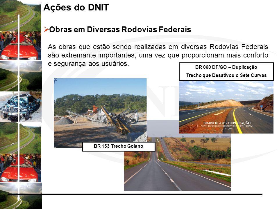 Ações do DNIT Obras em Diversas Rodovias Federais As obras que estão sendo realizadas em diversas Rodovias Federais são extremante importantes, uma ve