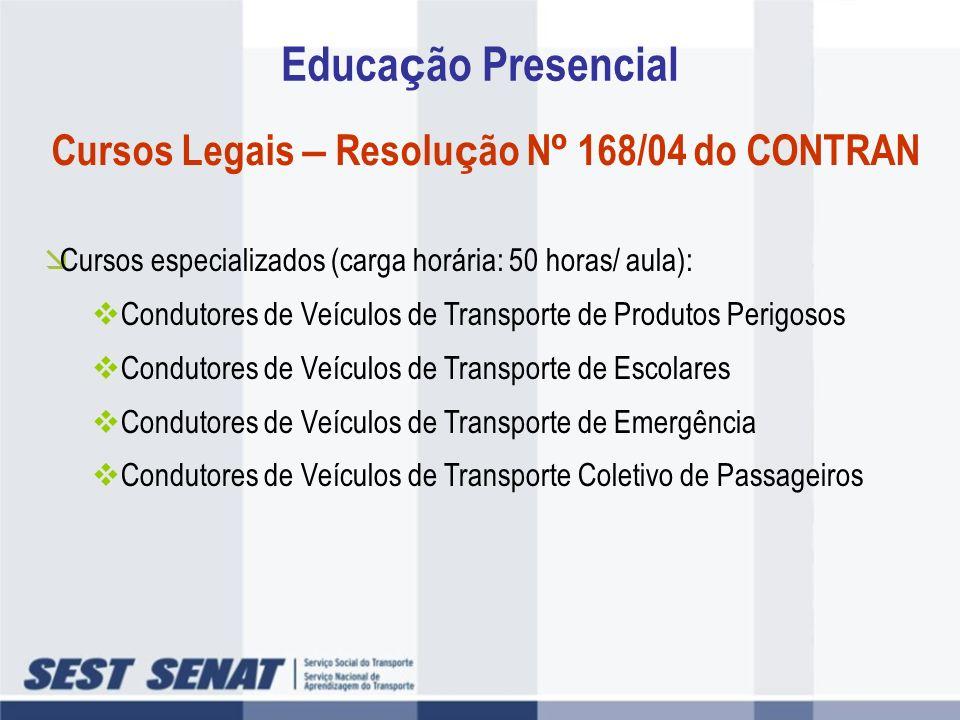 Educa ç ão Presencial Cursos Legais – Resolu ç ão N º 168/04 do CONTRAN Cursos especializados (carga horária: 50 horas/ aula): Condutores de Veículos