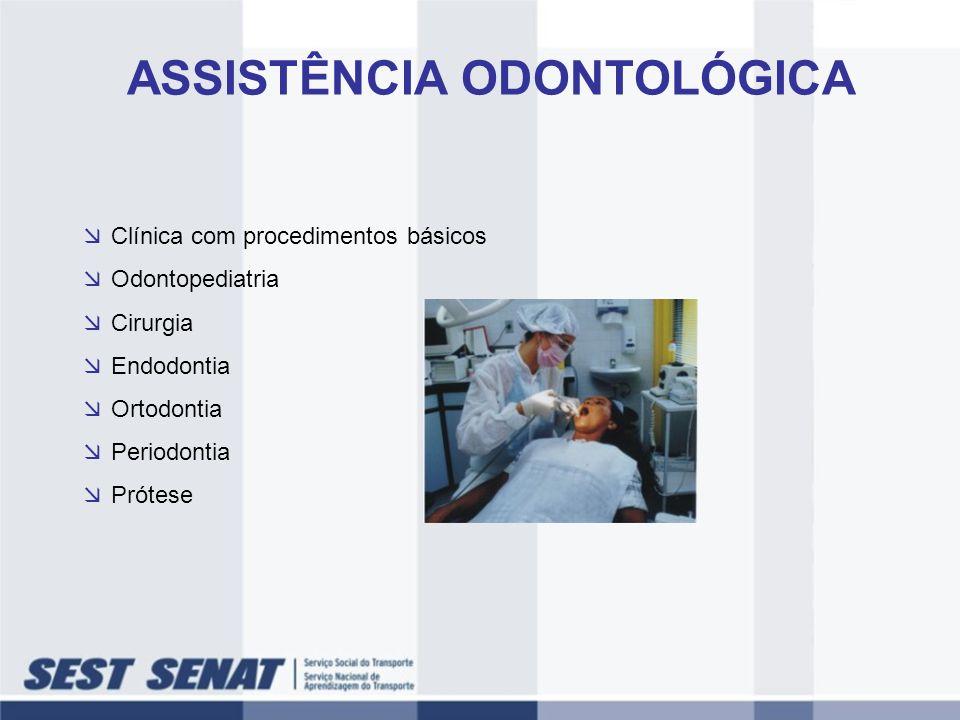 Clínica com procedimentos básicos Odontopediatria Cirurgia Endodontia Ortodontia Periodontia Prótese ASSISTÊNCIA ODONTOLÓGICA