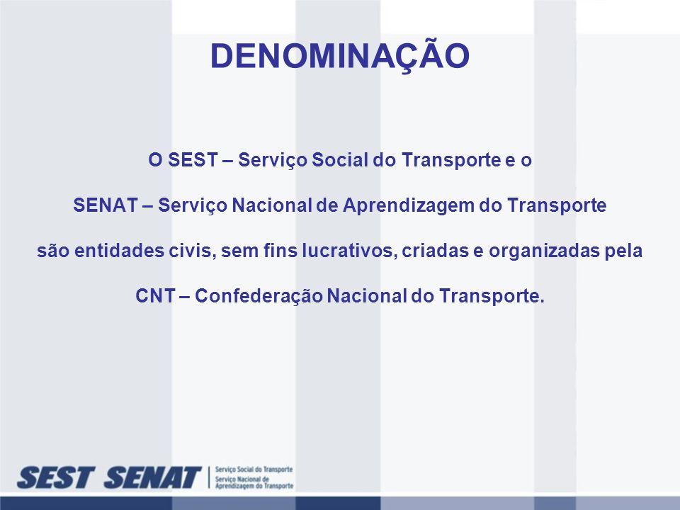 DENOMINAÇÃO O SEST – Serviço Social do Transporte e o SENAT – Serviço Nacional de Aprendizagem do Transporte são entidades civis, sem fins lucrativos,