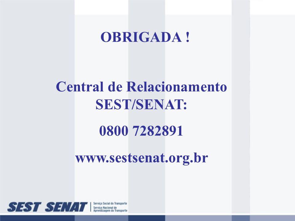OBRIGADA ! Central de Relacionamento SEST/SENAT: 0800 7282891 www.sestsenat.org.br