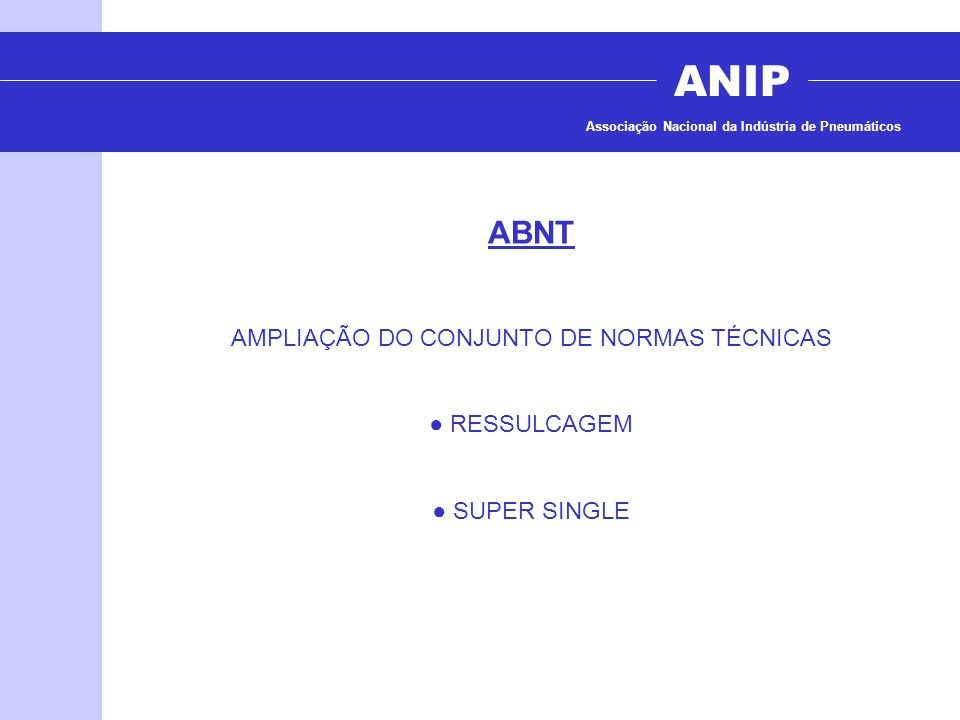 ANIP Associação Nacional da Indústria de Pneumáticos ABNT AMPLIAÇÃO DO CONJUNTO DE NORMAS TÉCNICAS RESSULCAGEM SUPER SINGLE
