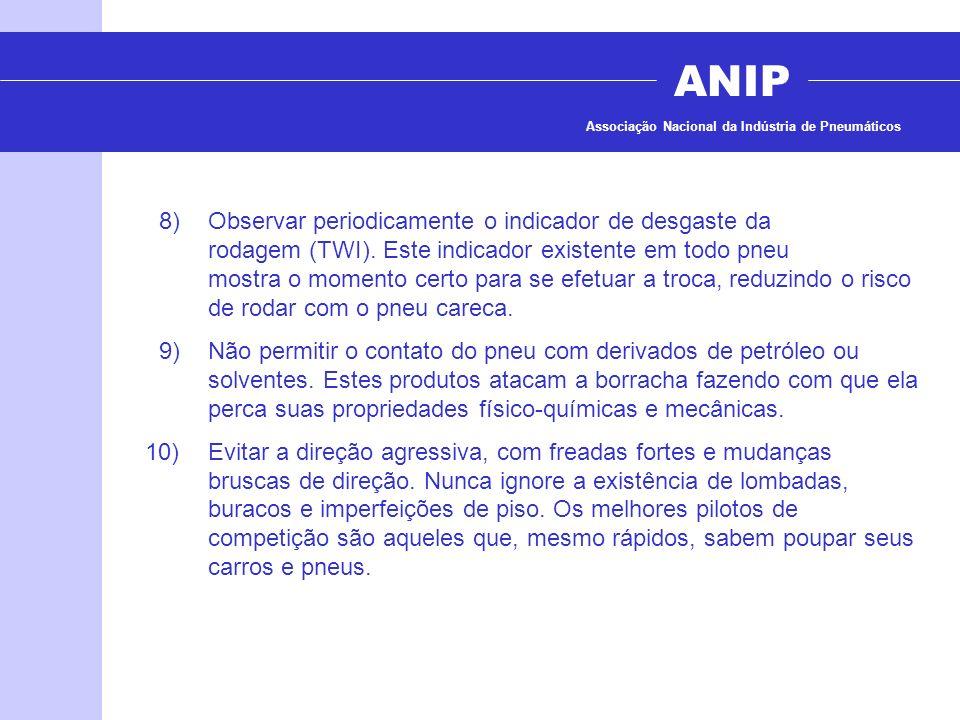 ANIP Associação Nacional da Indústria de Pneumáticos 8)Observar periodicamente o indicador de desgaste da rodagem (TWI). Este indicador existente em t