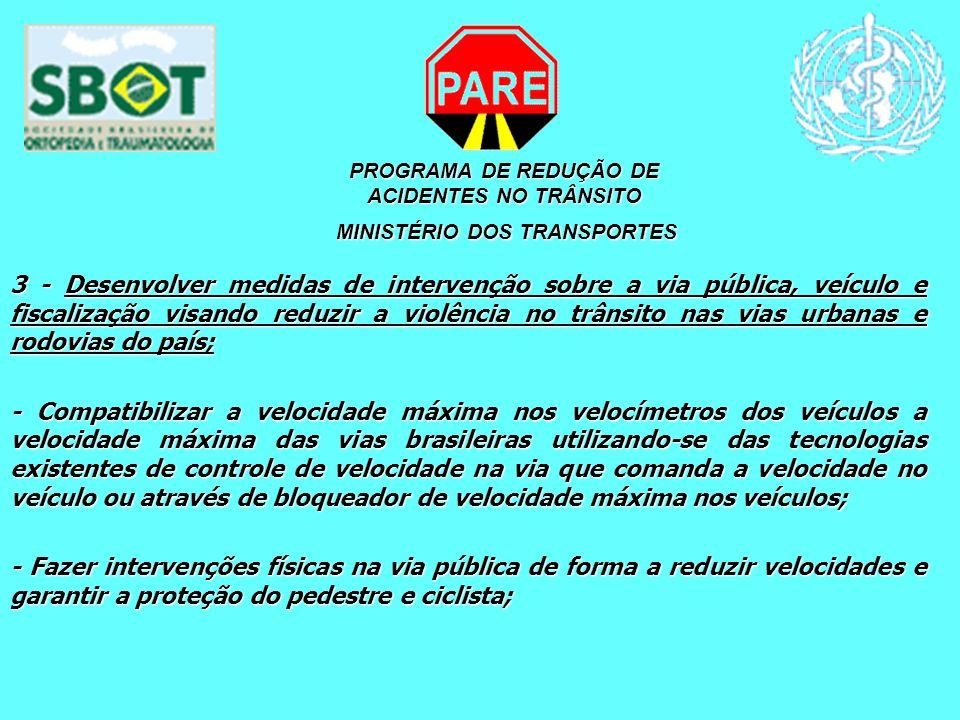 PROGRAMA DE REDUÇÃO DE ACIDENTES NO TRÂNSITO MINISTÉRIO DOS TRANSPORTES MINISTÉRIO DOS TRANSPORTES 3 - Desenvolver medidas de intervenção sobre a via