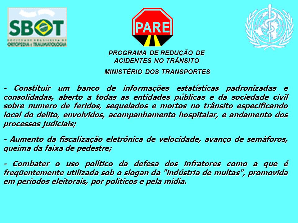 PROGRAMA DE REDUÇÃO DE ACIDENTES NO TRÂNSITO MINISTÉRIO DOS TRANSPORTES MINISTÉRIO DOS TRANSPORTES - Constituir um banco de informações estatísticas p