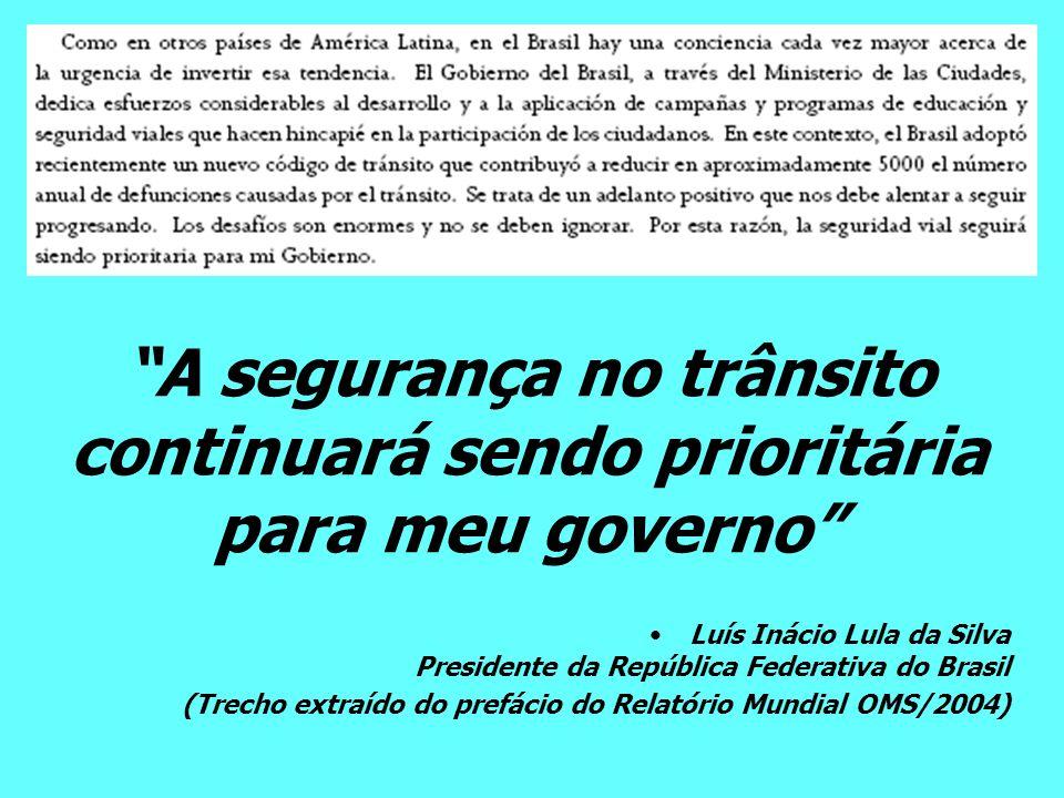 A segurança no trânsito continuará sendo prioritária para meu governo Luís Inácio Lula da Silva Presidente da República Federativa do Brasil (Trecho e