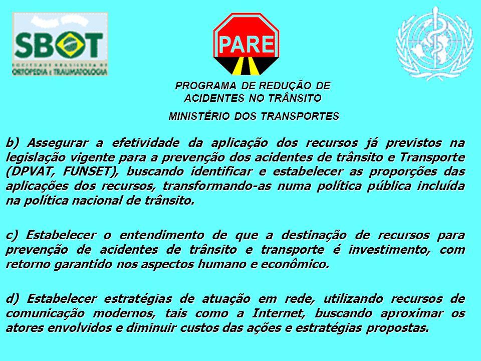PROGRAMA DE REDUÇÃO DE ACIDENTES NO TRÂNSITO MINISTÉRIO DOS TRANSPORTES MINISTÉRIO DOS TRANSPORTES b) Assegurar a efetividade da aplicação dos recurso