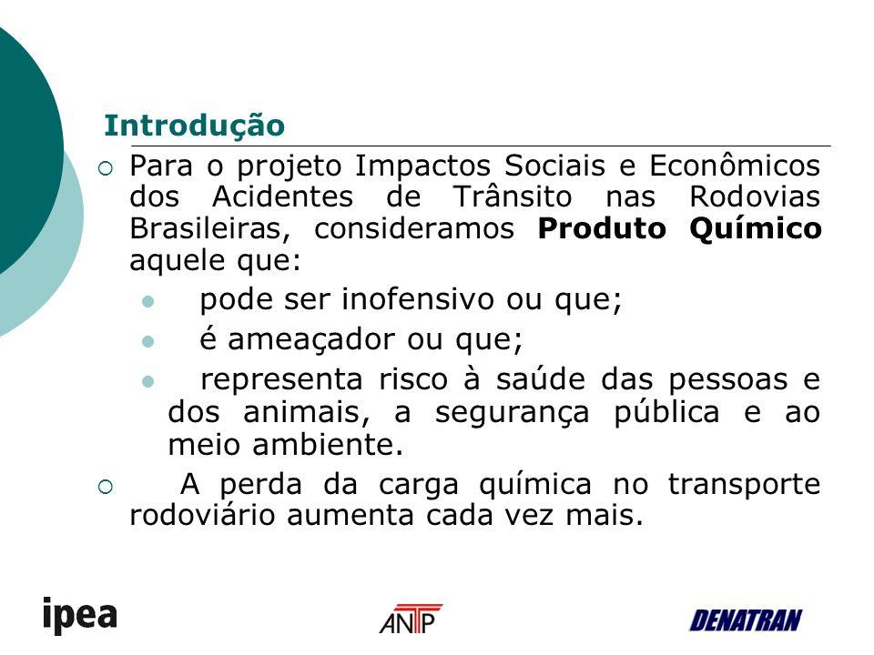 Para o projeto Impactos Sociais e Econômicos dos Acidentes de Trânsito nas Rodovias Brasileiras, consideramos Produto Químico aquele que: pode ser inofensivo ou que; é ameaçador ou que; representa risco à saúde das pessoas e dos animais, a segurança pública e ao meio ambiente.