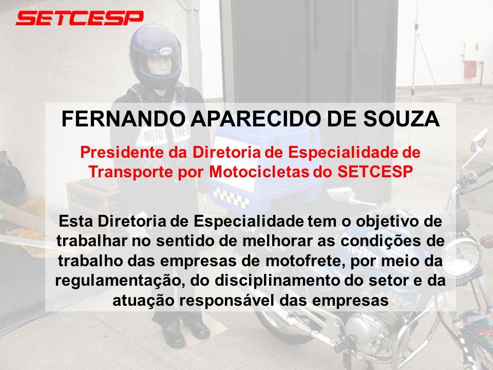 FERNANDO APARECIDO DE SOUZA Presidente da Diretoria de Especialidade de Transporte por Motocicletas do SETCESP Esta Diretoria de Especialidade tem o o