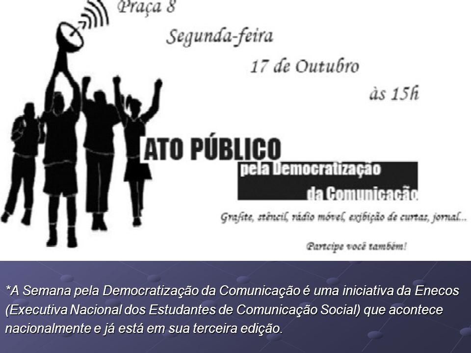 *A Semana pela Democratização da Comunicação é uma iniciativa da Enecos (Executiva Nacional dos Estudantes de Comunicação Social) que acontece naciona