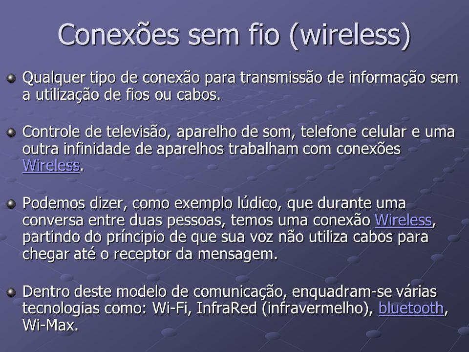 Conexões sem fio (wireless) Qualquer tipo de conexão para transmissão de informação sem a utilização de fios ou cabos. Controle de televisão, aparelho