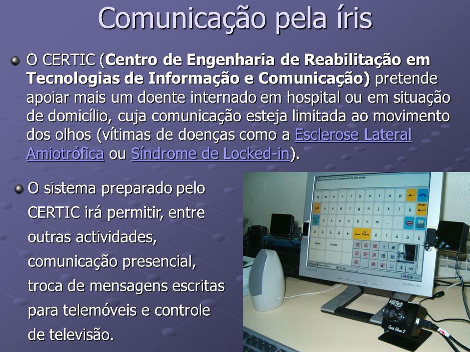Comunicação pela íris O CERTIC (Centro de Engenharia de Reabilitação em Tecnologias de Informação e Comunicação) pretende apoiar mais um doente intern