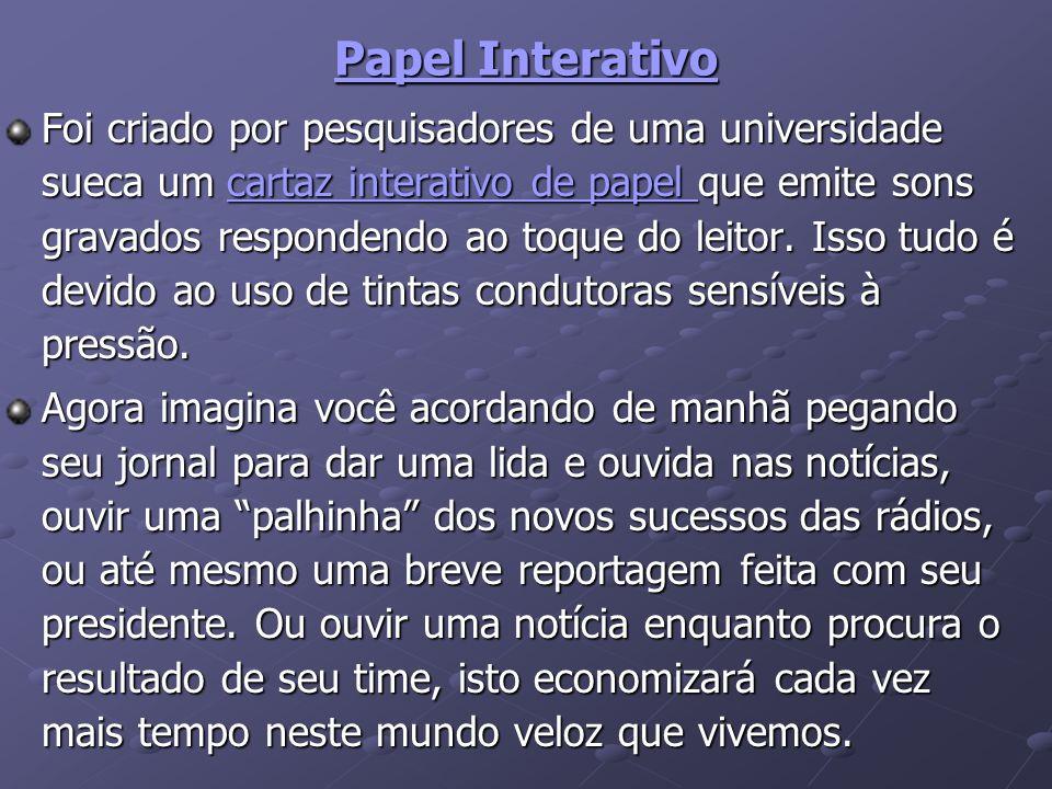 Papel Interativo Foi criado por pesquisadores de uma universidade sueca um cartaz interativo de papel que emite sons gravados respondendo ao toque do